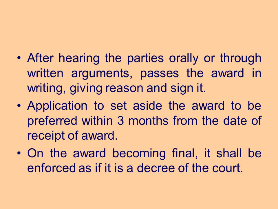 After hearing the parties orally or through written arguments, passes the award in writing, giving reason and sign it. Application to set aside the aw