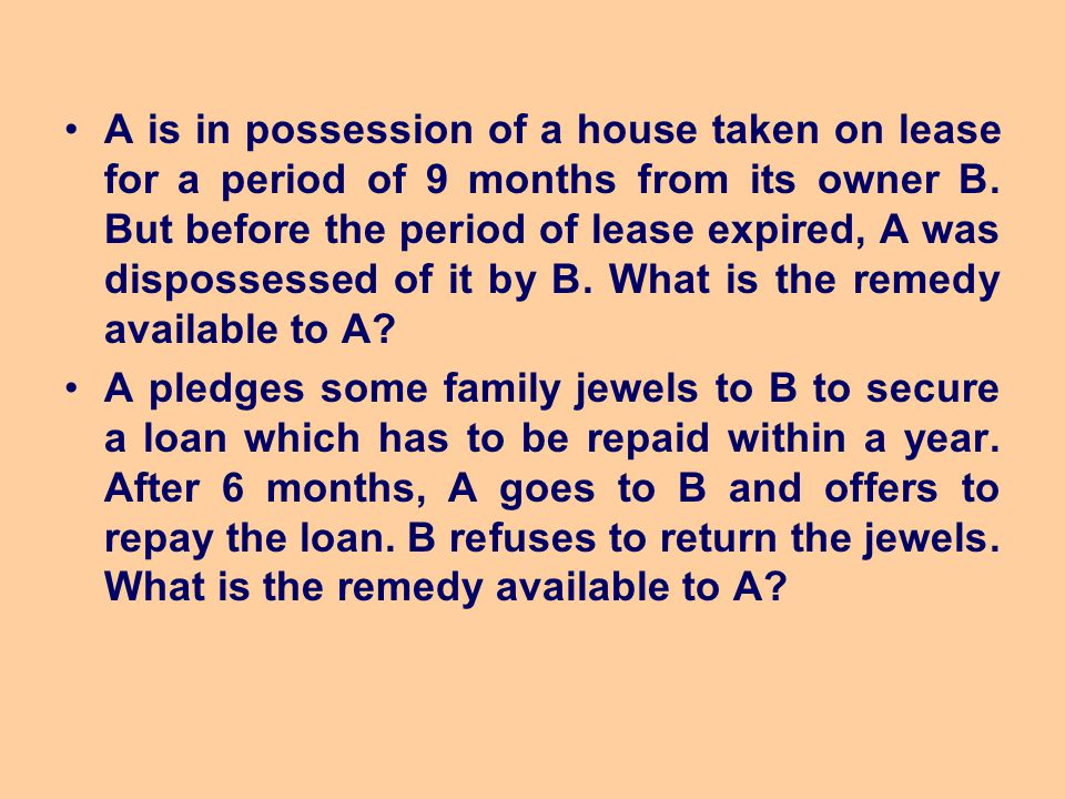 A is in possession of a house taken on lease for a period of 9 months from its owner B. But before the period of lease expired, A was dispossessed of