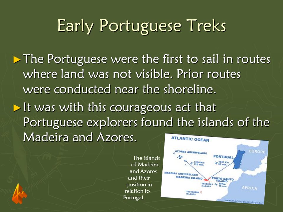 Early Portuguese Treks ► The Portuguese were the first to sail in routes where land was not visible.