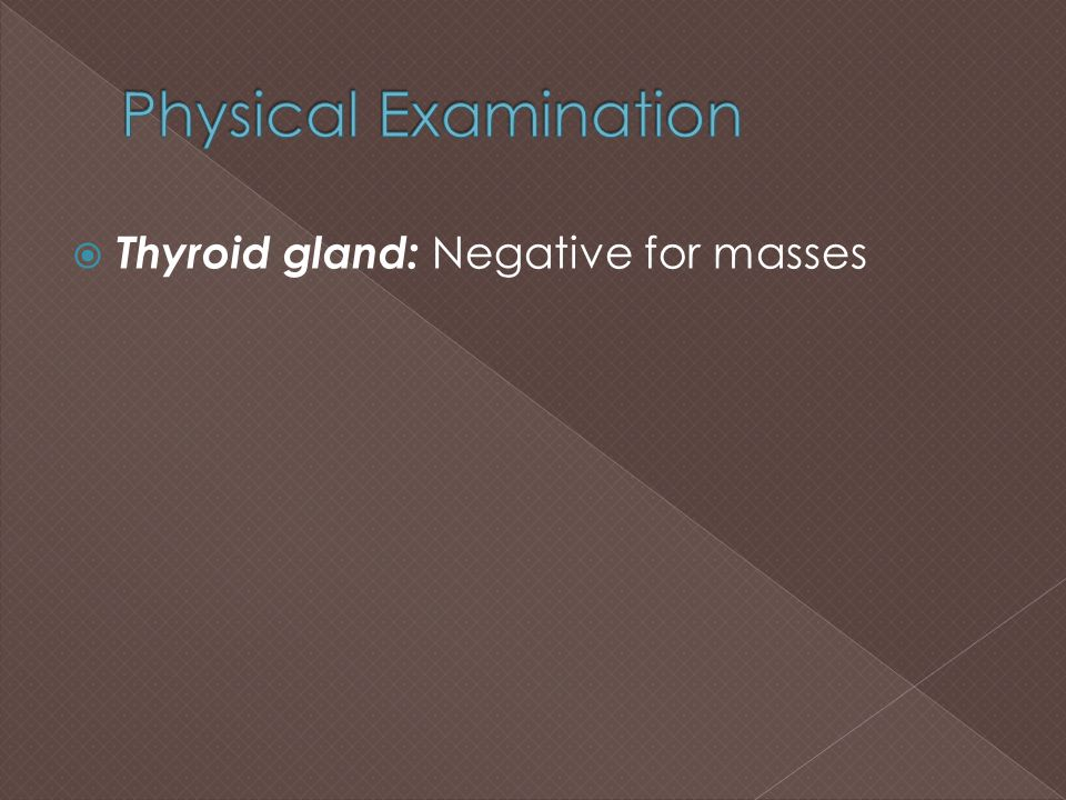  Thyroid gland: Negative for masses