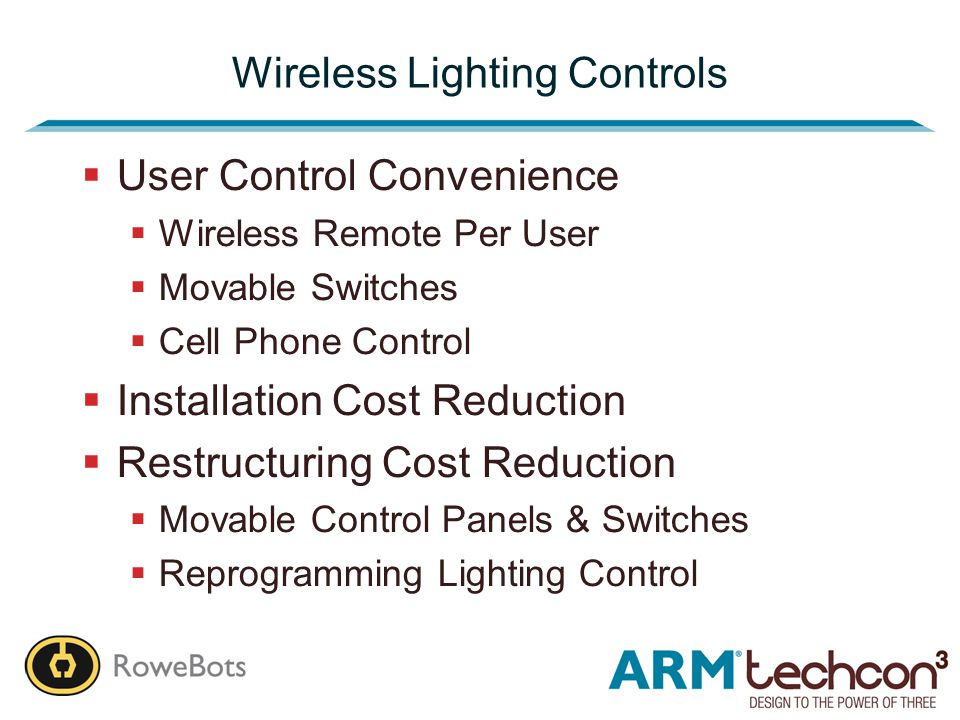 Wireless Lighting Controls  User Control Convenience  Wireless Remote Per User  Movable Switches  Cell Phone Control  Installation Cost Reduction  Restructuring Cost Reduction  Movable Control Panels & Switches  Reprogramming Lighting Control