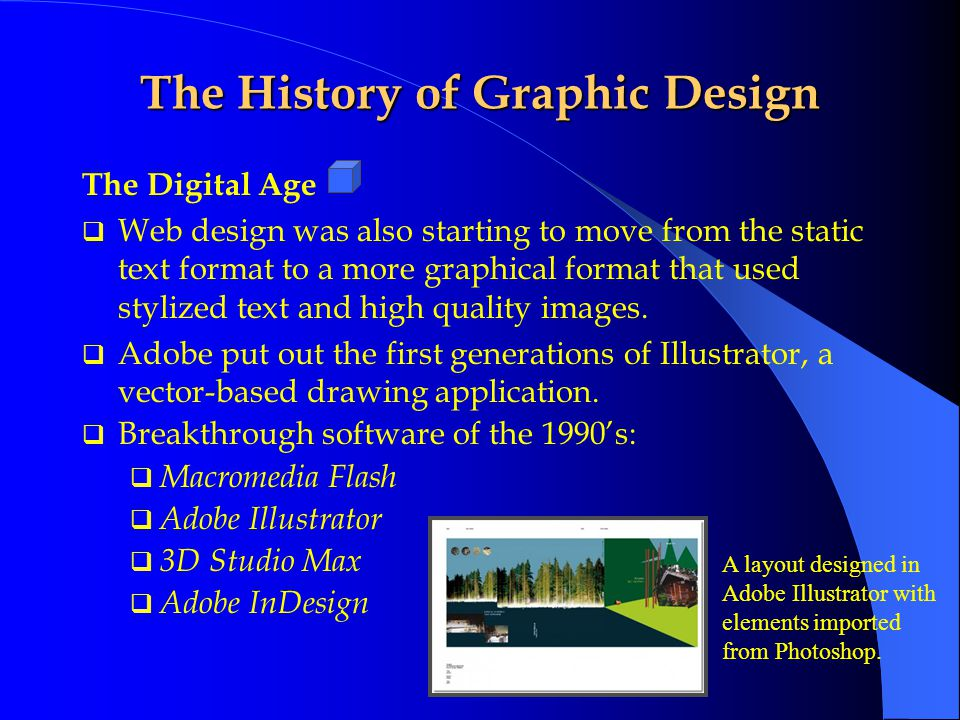 The Digital Age  The 1990's saw more powerful design software being developed and better computers by Apple.