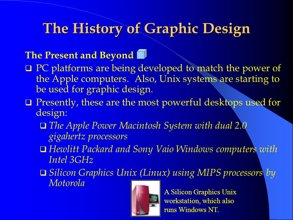 The Present and Beyond  The graphic design industry is constantly changing with new applications and new powerful computers.