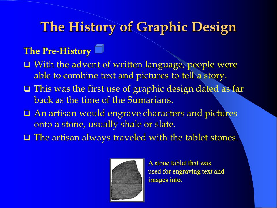 The History of Graphic Design The History of Graphic Design: From Stone Tablets to Computers By: Anthony J.