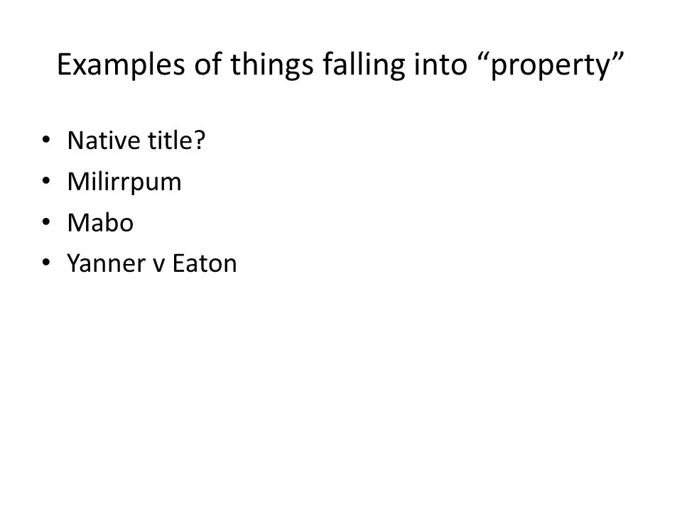 Examples of things falling into property Native title Milirrpum Mabo Yanner v Eaton