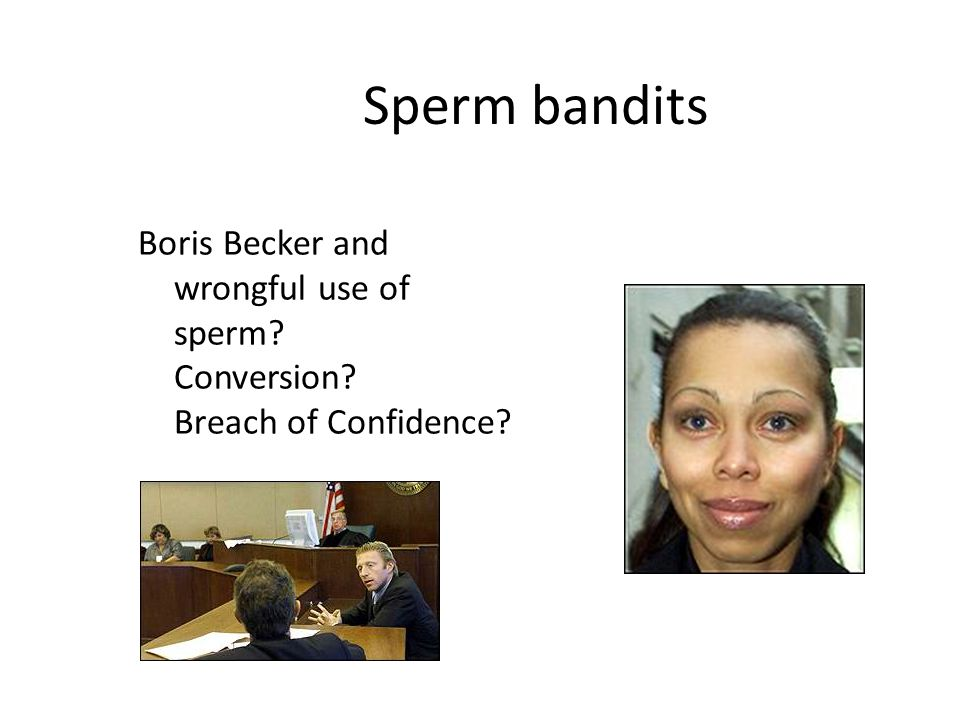 Sperm bandits Boris Becker and wrongful use of sperm Conversion Breach of Confidence