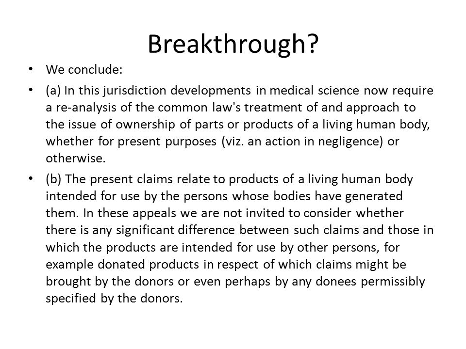Breakthrough? We conclude: (a) In this jurisdiction developments in medical science now require a re-analysis of the common law's treatment of and app