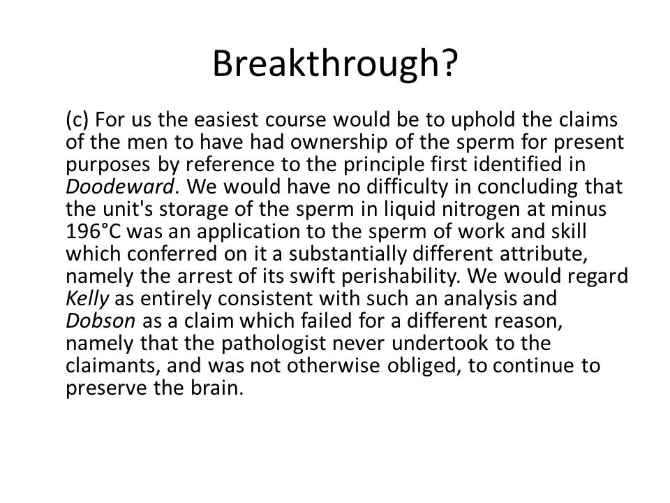 Breakthrough? (c) For us the easiest course would be to uphold the claims of the men to have had ownership of the sperm for present purposes by refere