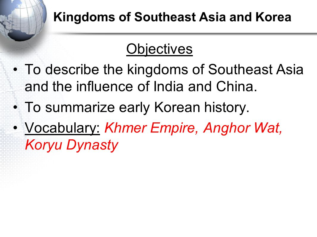 Objectives To describe the kingdoms of Southeast Asia and the influence of India and China.