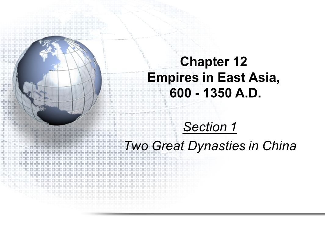 Chapter 12 Empires in East Asia, A.D. Section 1 Two Great Dynasties in China