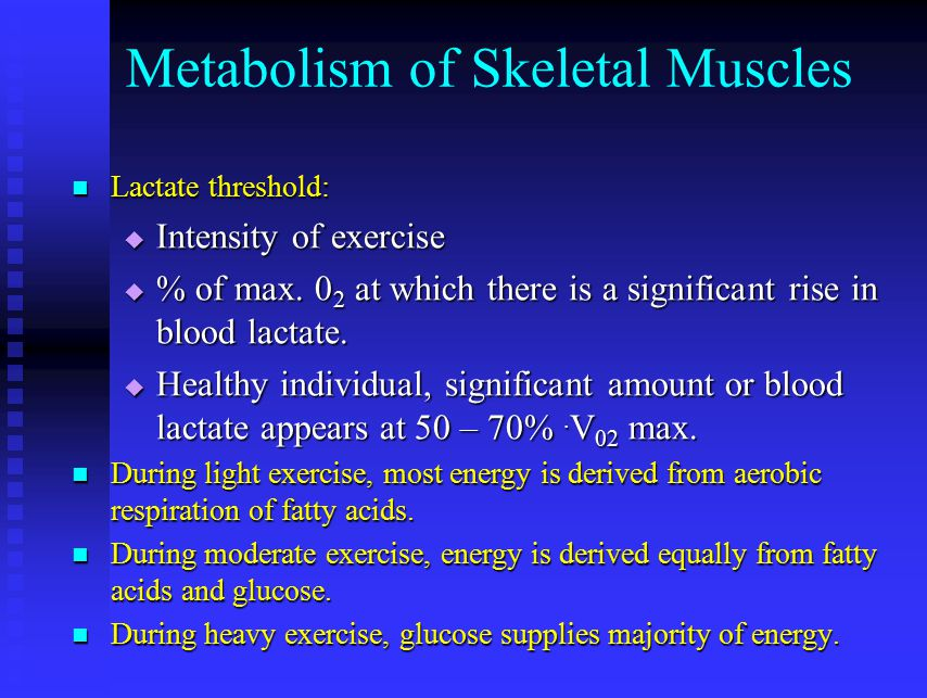 Metabolism of Skeletal Muscles Lactate threshold: Lactate threshold:  Intensity of exercise  % of max. 0 2 at which there is a significant rise in b