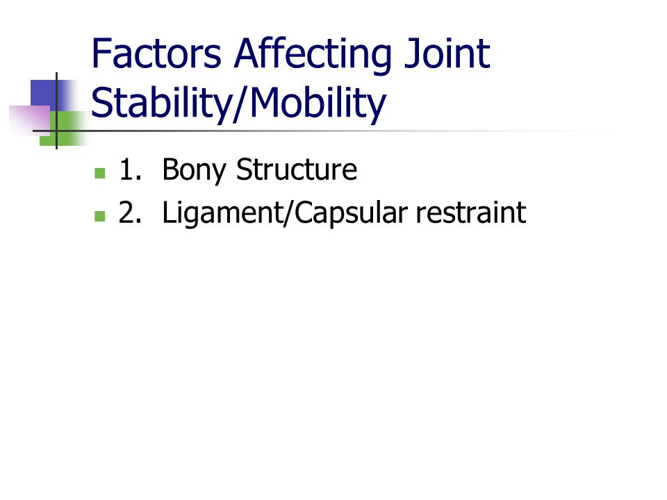 Factors Affecting Joint Stability/Mobility 1. Bony Structure 2. Ligament/Capsular restraint