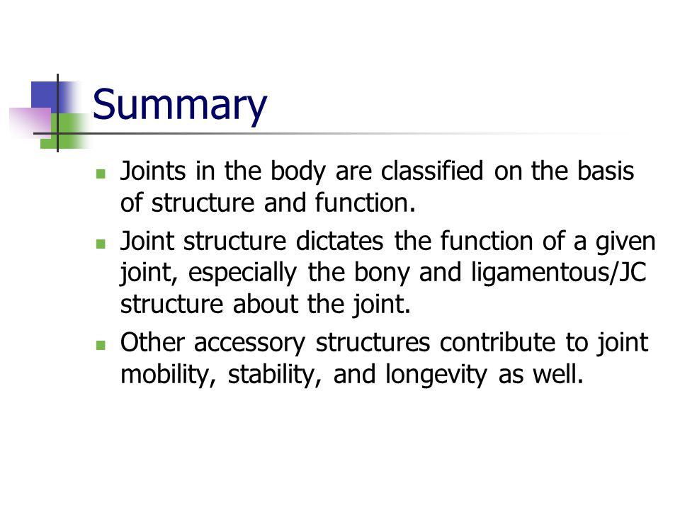 Summary Joints in the body are classified on the basis of structure and function.