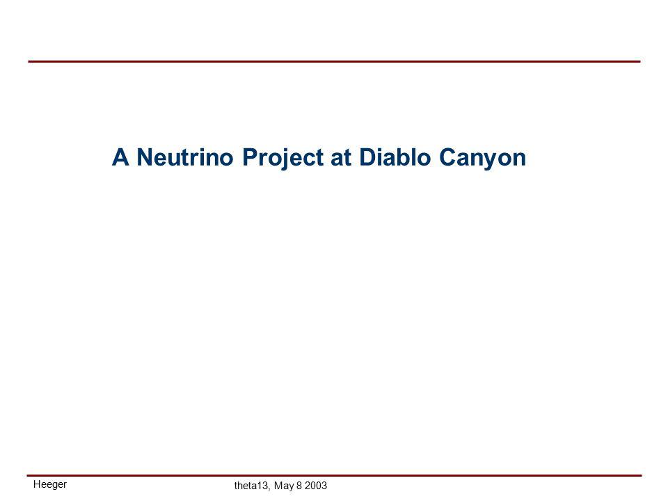 Heeger theta13, May 8 2003 A Neutrino Project at Diablo Canyon