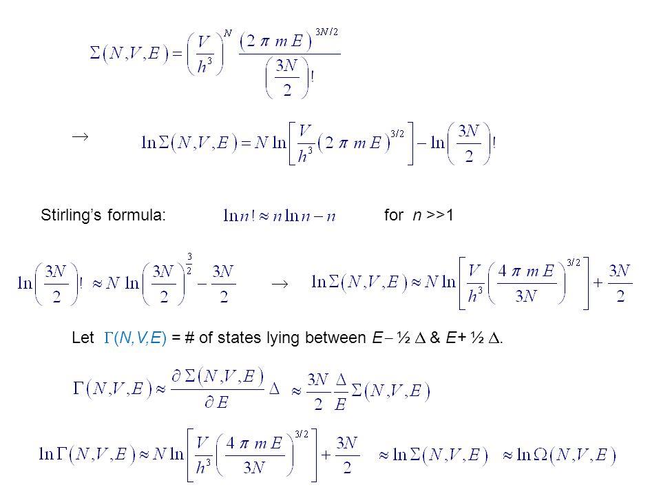 Stirling's formula: for n >>1   Let  (N,V,E) = # of states lying between E  ½  & E+ ½ .