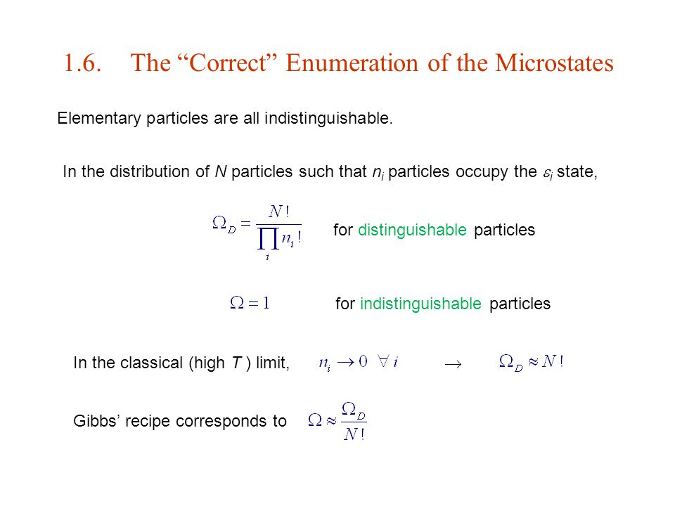 "1.6.The ""Correct"" Enumeration of the Microstates Elementary particles are all indistinguishable. In the distribution of N particles such that n i part"