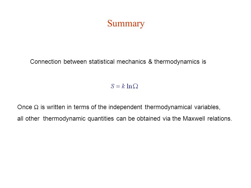 Summary Connection between statistical mechanics & thermodynamics is Once  is written in terms of the independent thermodynamical variables, all othe