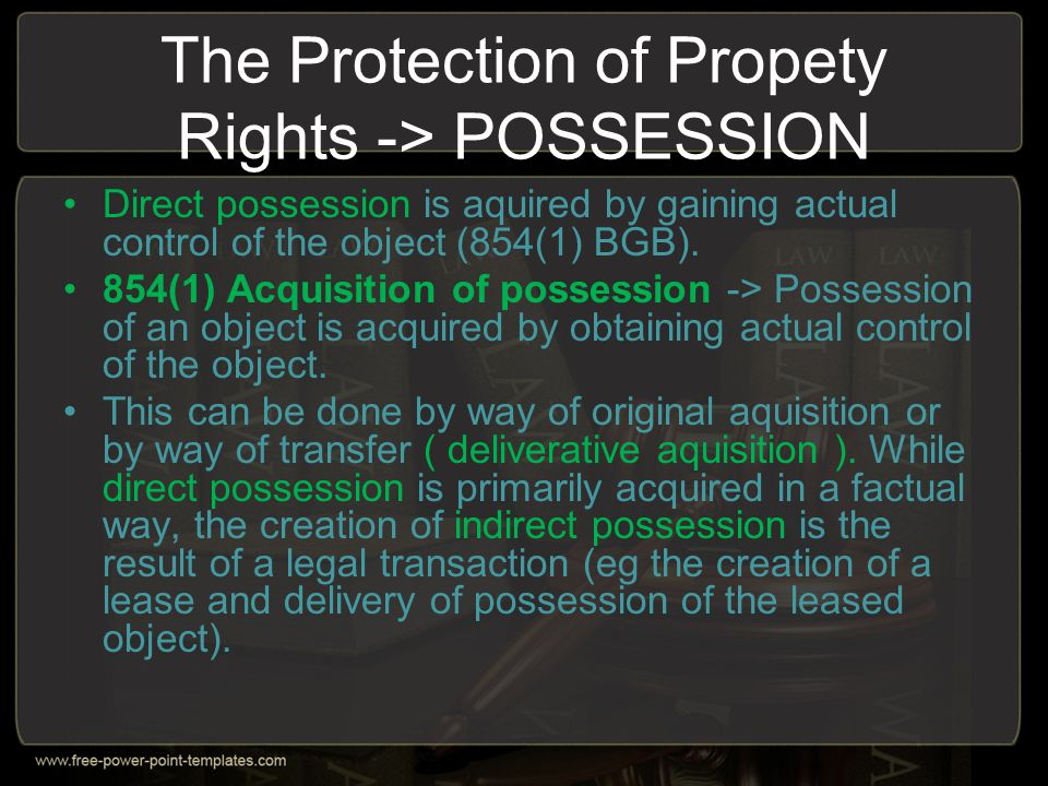 The Protection of Propety Rights -> POSSESSION Direct possession is aquired by gaining actual control of the object (854(1) BGB). 854(1) Acquisition o