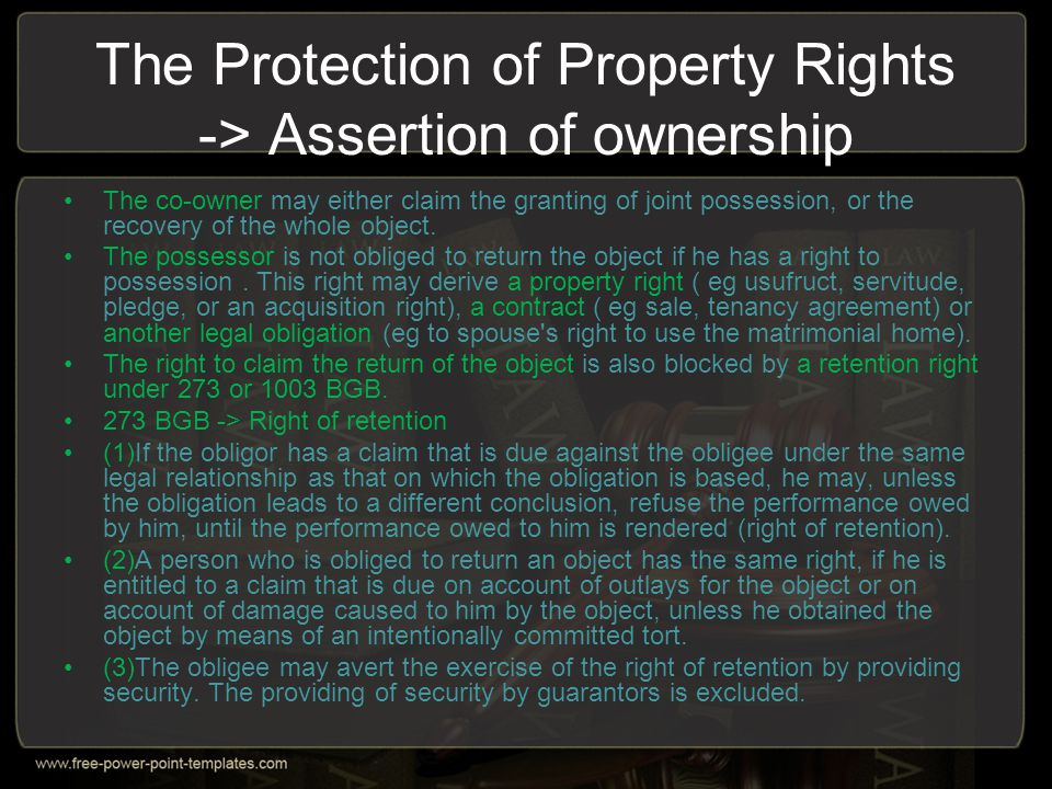 The Protection of Property Rights -> Assertion of ownership The co-owner may either claim the granting of joint possession, or the recovery of the who