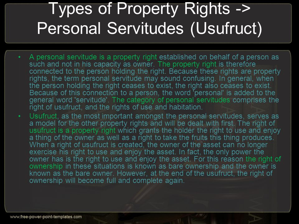 Types of Property Rights -> Personal Servitudes (Usufruct) A personal servitude is a property right established on behalf of a person as such and not