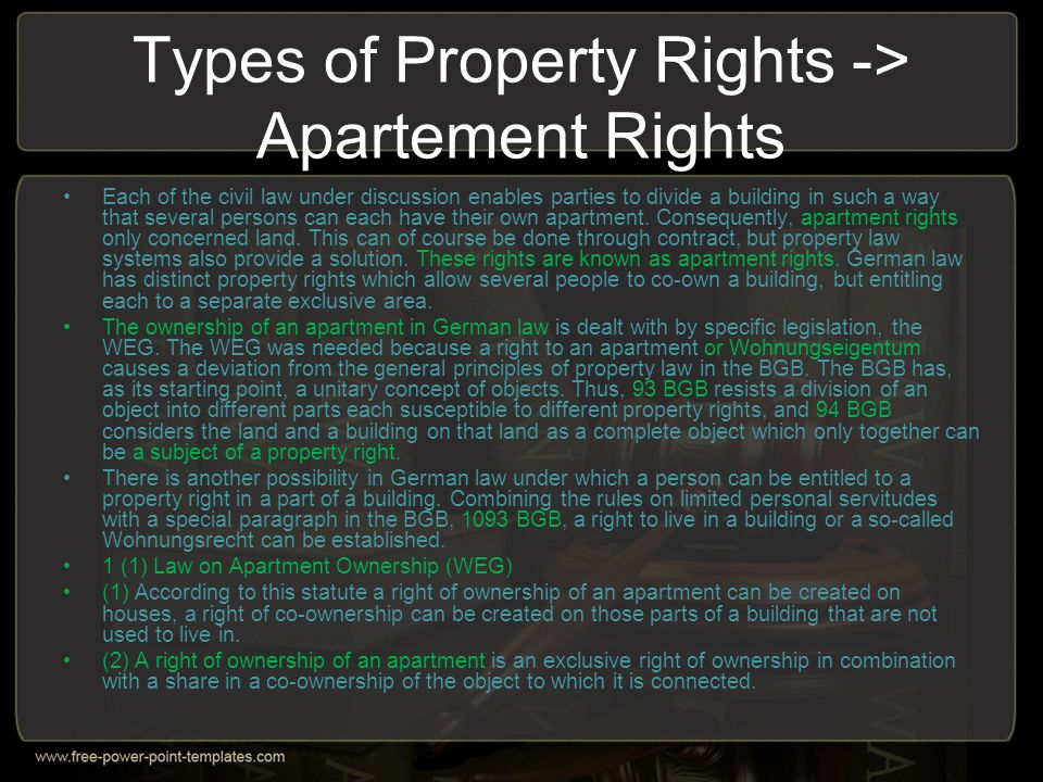 Types of Property Rights -> Apartement Rights Each of the civil law under discussion enables parties to divide a building in such a way that several p