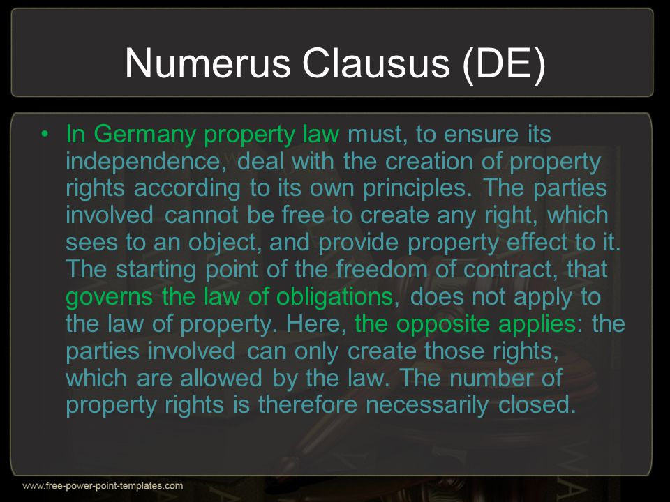 Numerus Clausus (DE) In Germany property law must, to ensure its independence, deal with the creation of property rights according to its own principl
