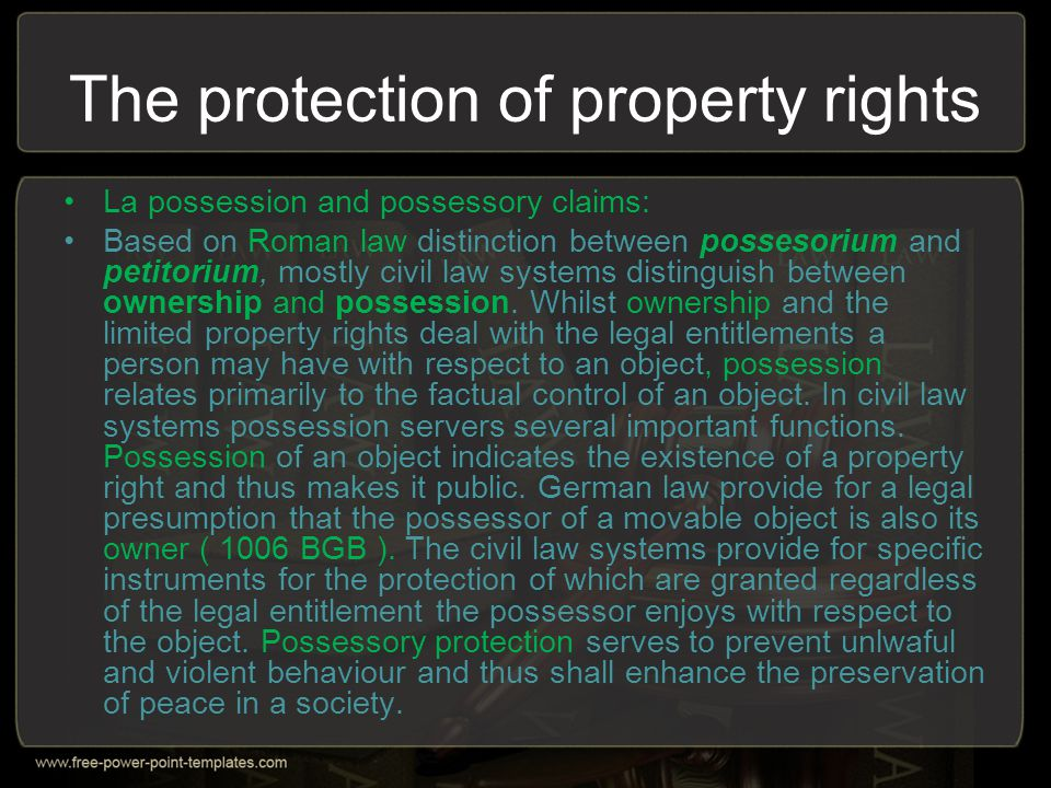 Types of Property Rights -> Ownership The right of ownership is the most extensive property right known to civil law systems.