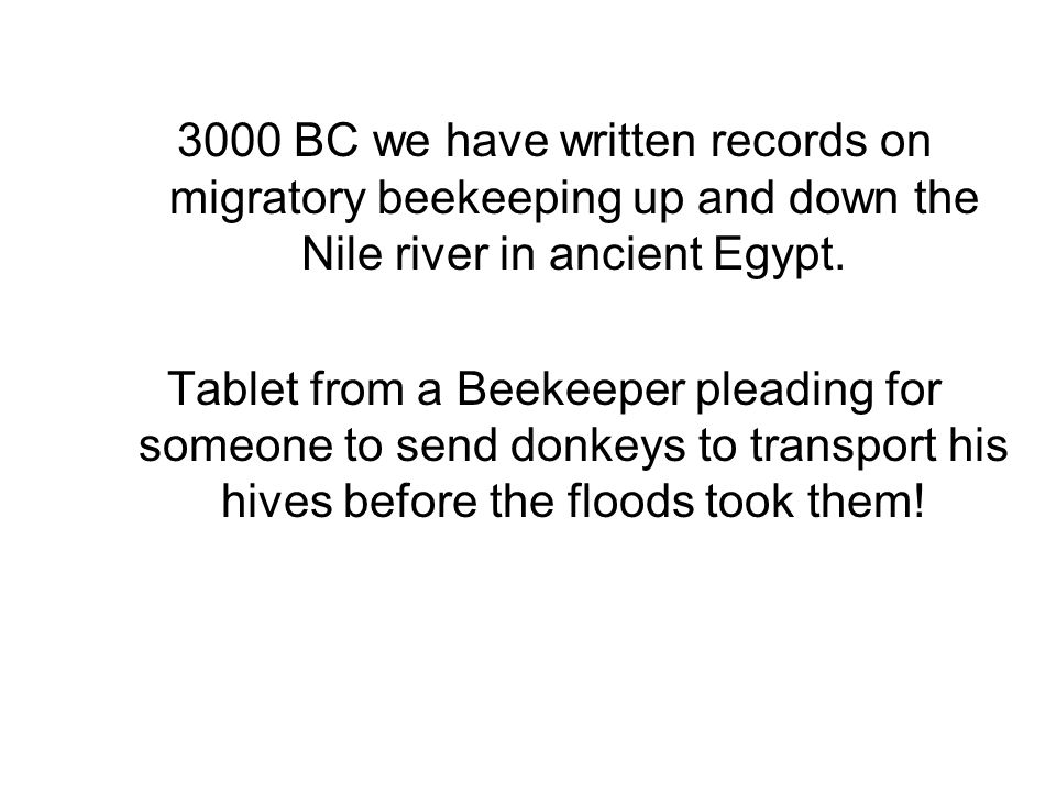3000 BC we have written records on migratory beekeeping up and down the Nile river in ancient Egypt.