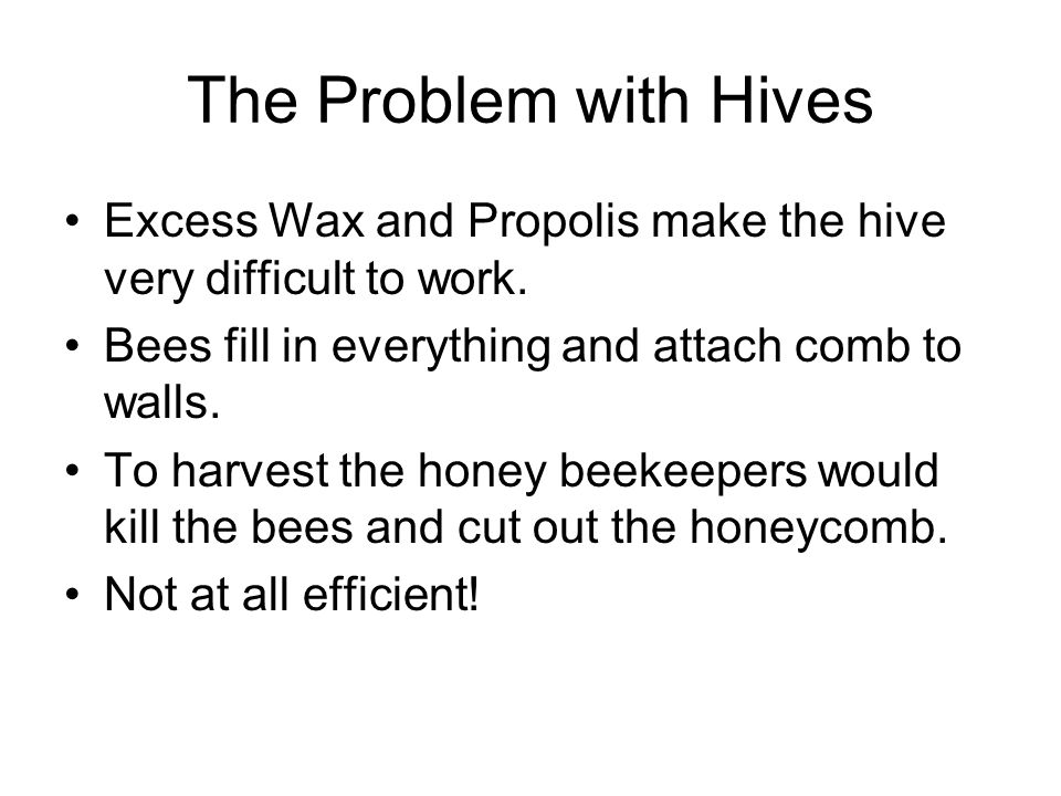 The Problem with Hives Excess Wax and Propolis make the hive very difficult to work.