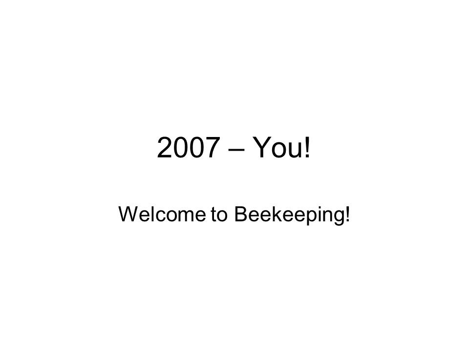 2007 – You! Welcome to Beekeeping!