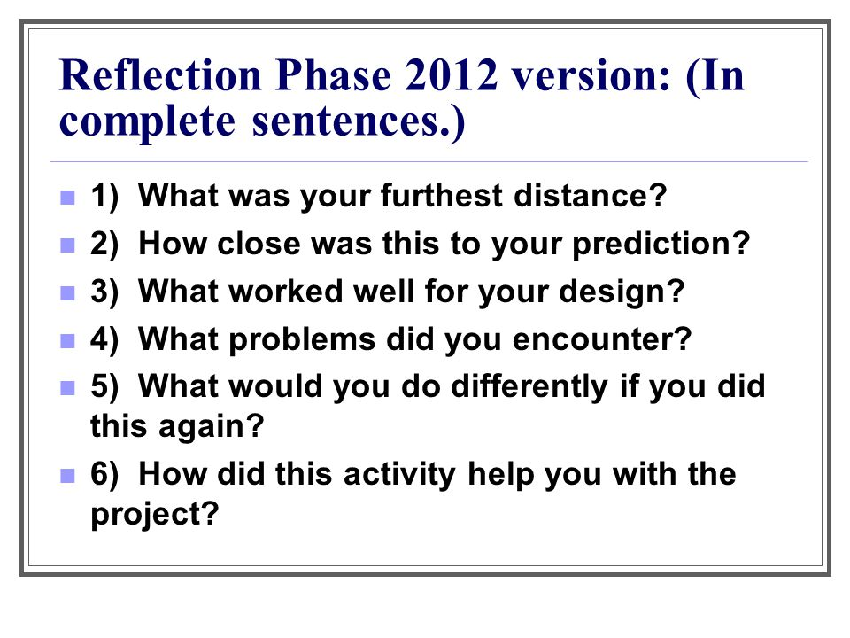 Reflection Phase 2012 version: (In complete sentences.) 1) What was your furthest distance.