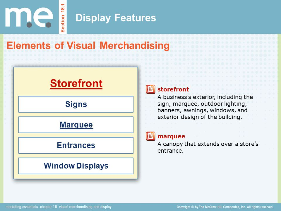 Display Features Elements of Visual Merchandising Section 18.1 Storefront storefront A business's exterior, including the sign, marquee, outdoor light
