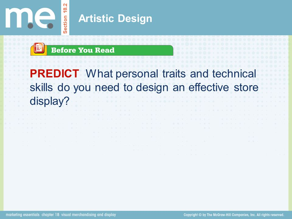 PREDICT What personal traits and technical skills do you need to design an effective store display? Artistic Design Section 18.2