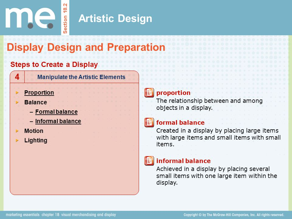 Artistic Design Section 18.2 Display Design and Preparation Steps to Create a Display Manipulate the Artistic Elements 4 Proportion Balance –Formal ba