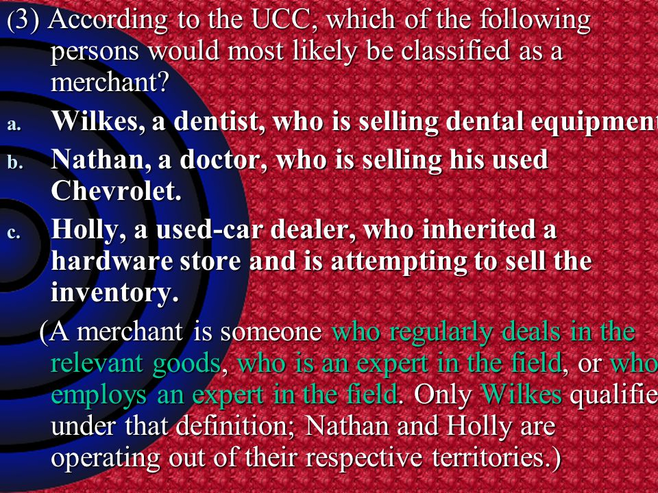 ( 3) According to the UCC, which of the following persons would most likely be classified as a merchant.