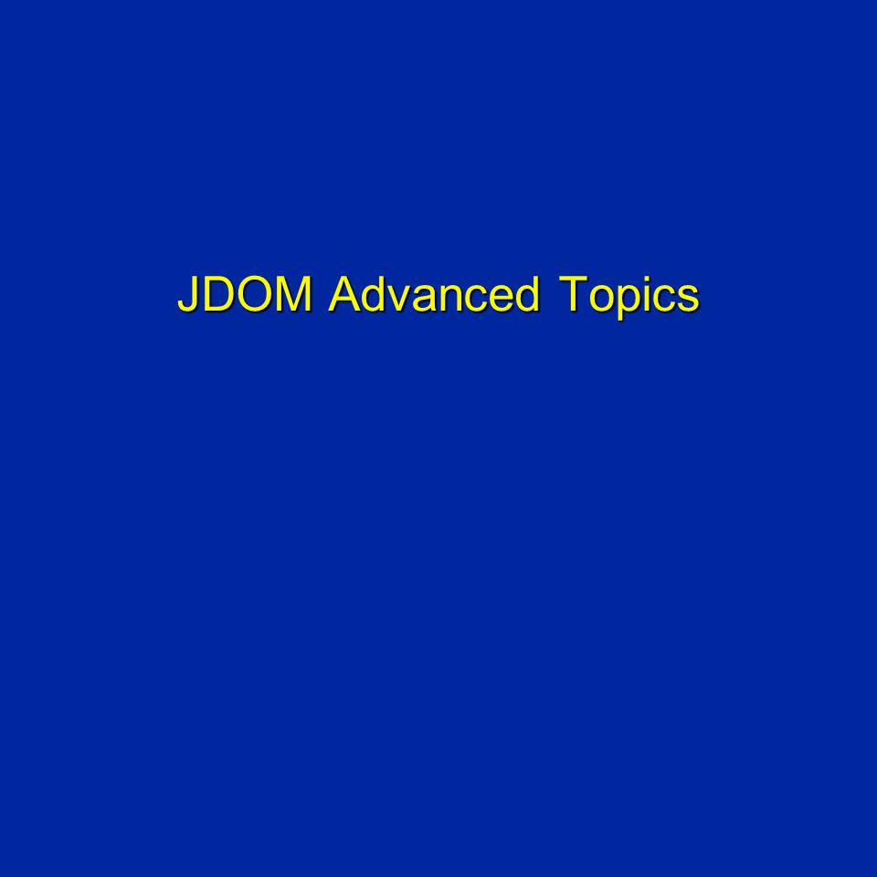 JDOM Advanced Topics
