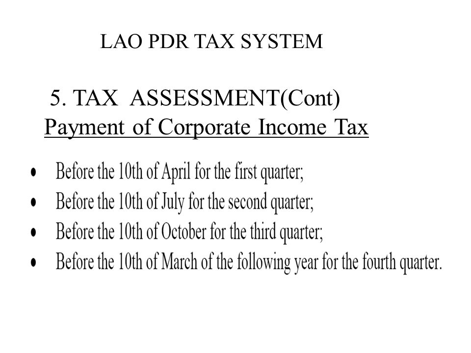 LAO PDR TAX SYSTEM 5. TAX ASSESSMENT(Cont) Payment of Corporate Income Tax