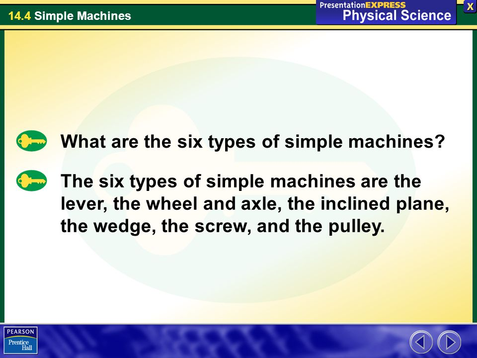 14.4 Simple Machines What determines the mechanical advantage of the six types of simple machines.