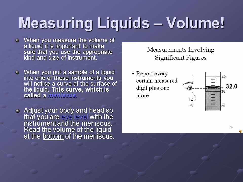 Measuring Liquids – Volume! When you measure the volume of a liquid it is important to make sure that you use the appropriate kind and size of instrum