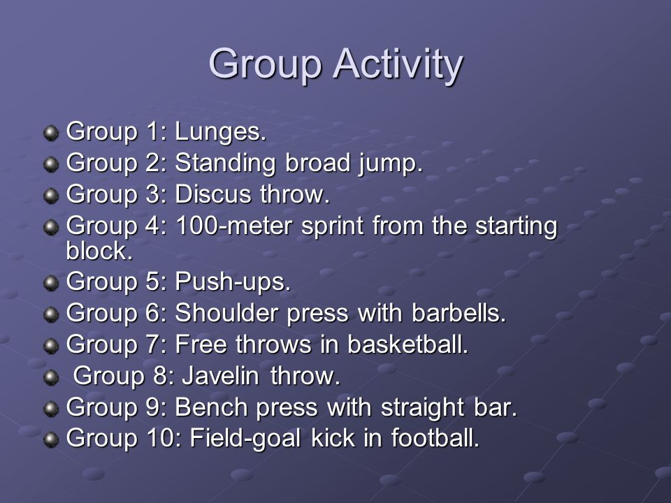 Group Activity Group 1: Lunges.Group 2: Standing broad jump.