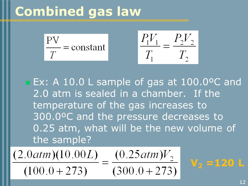 12 Ex: A 10.0 L sample of gas at 100.0ºC and 2.0 atm is sealed in a chamber.