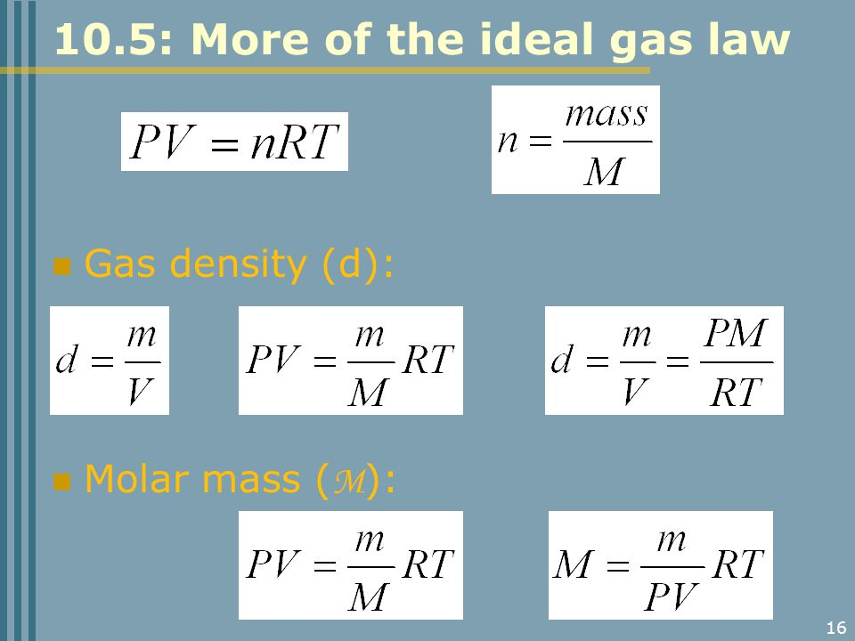 16 10.5: More of the ideal gas law Gas density (d): Molar mass ( M ):