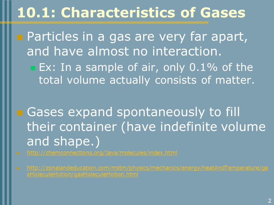 2 10.1: Characteristics of Gases Particles in a gas are very far apart, and have almost no interaction.