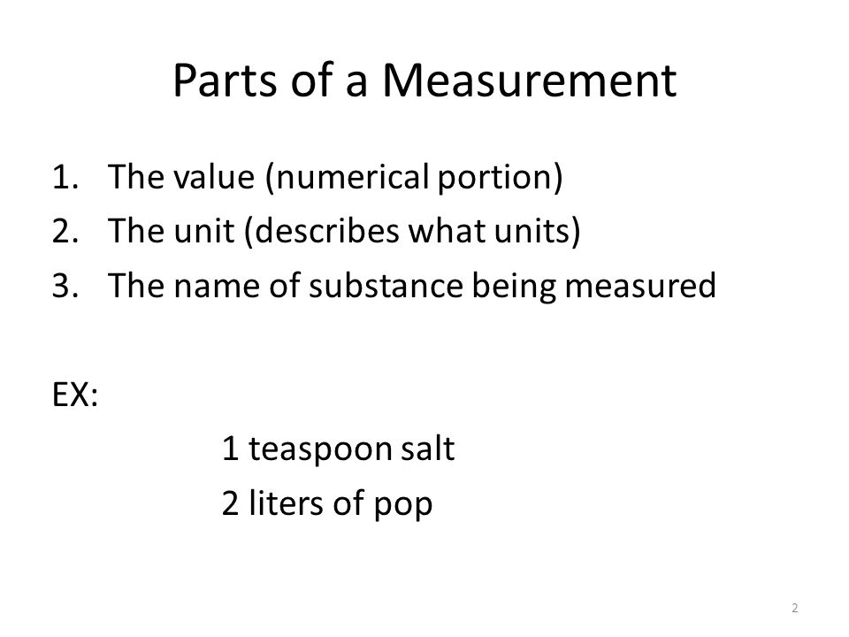3 Measurements -are an estimated amount -a numerical value with attached units that expresses a physical quantity such as length, mass, volume, time or temperature -are only as good as the instrument used to make the measurement.