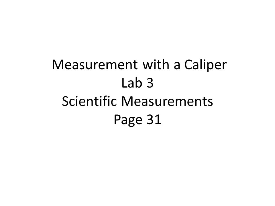 Measurement with a Caliper Lab 3 Scientific Measurements Page 31
