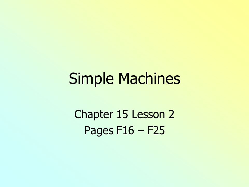 Simple Machines Chapter 15 Lesson 2 Pages F16 – F25