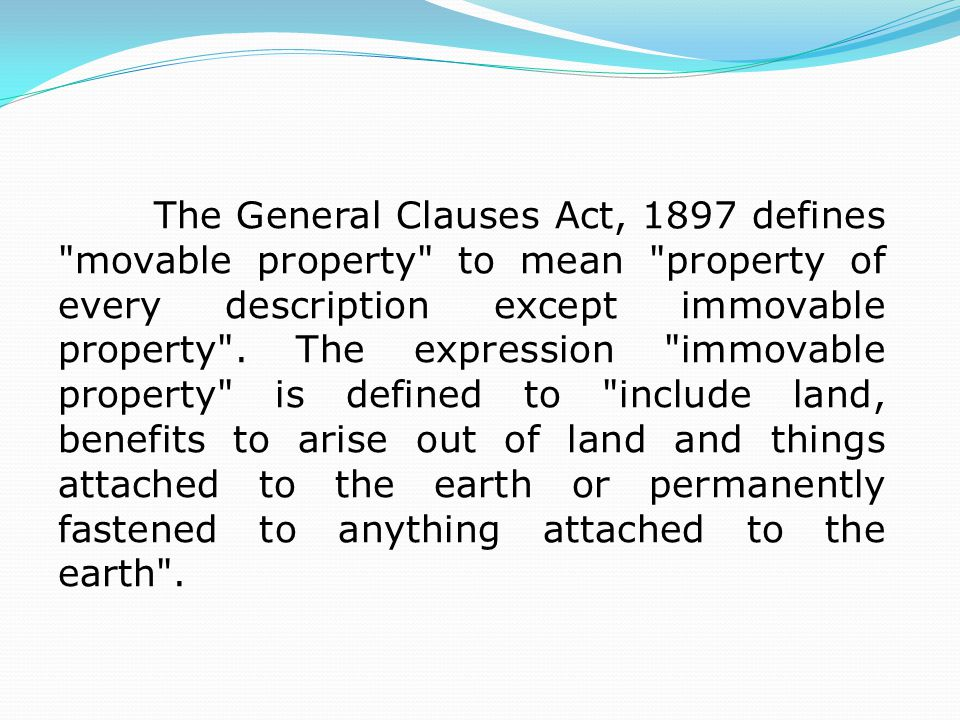 The General Clauses Act, 1897 defines movable property to mean property of every description except immovable property .