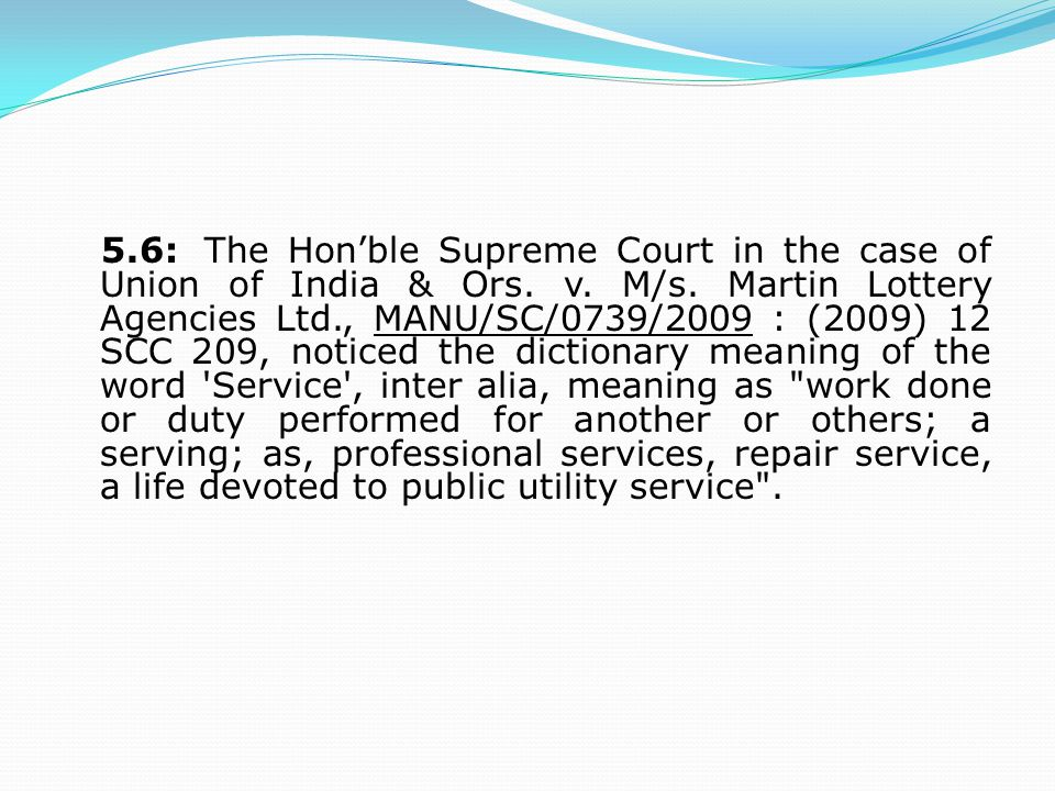 5.6:The Hon'ble Supreme Court in the case of Union of India & Ors.