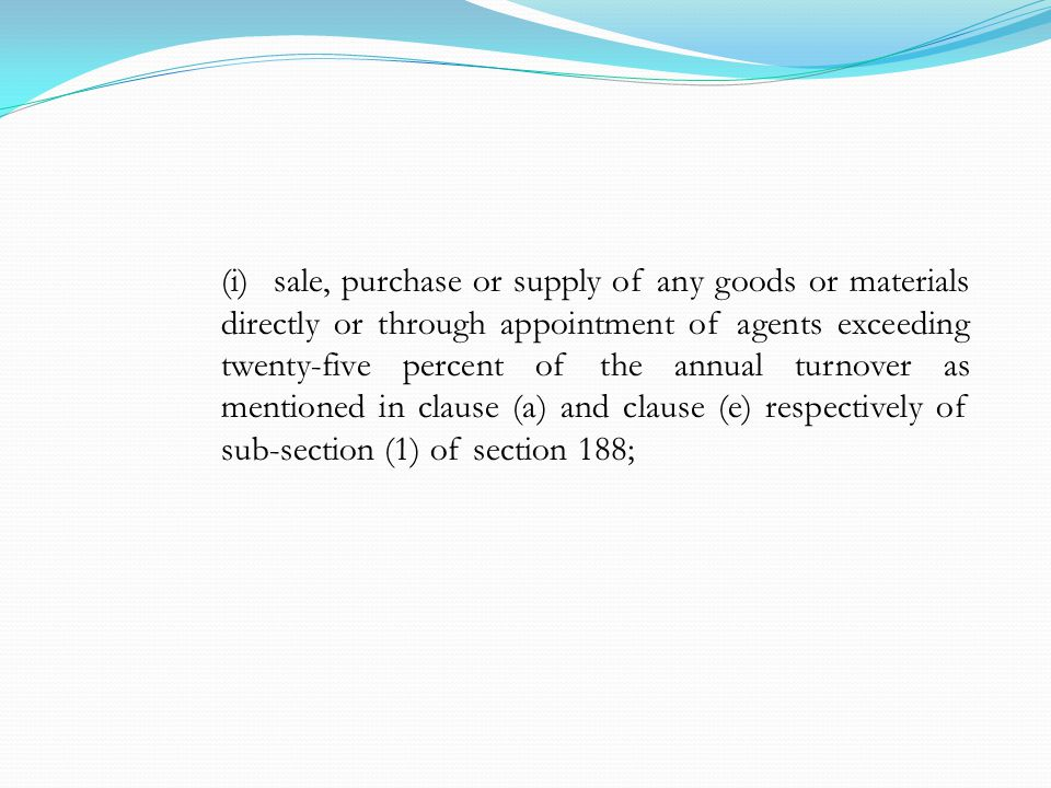 (i)sale, purchase or supply of any goods or materials directly or through appointment of agents exceeding twenty-five percent of the annual turnover as mentioned in clause (a) and clause (e) respectively of sub-section (1) of section 188;