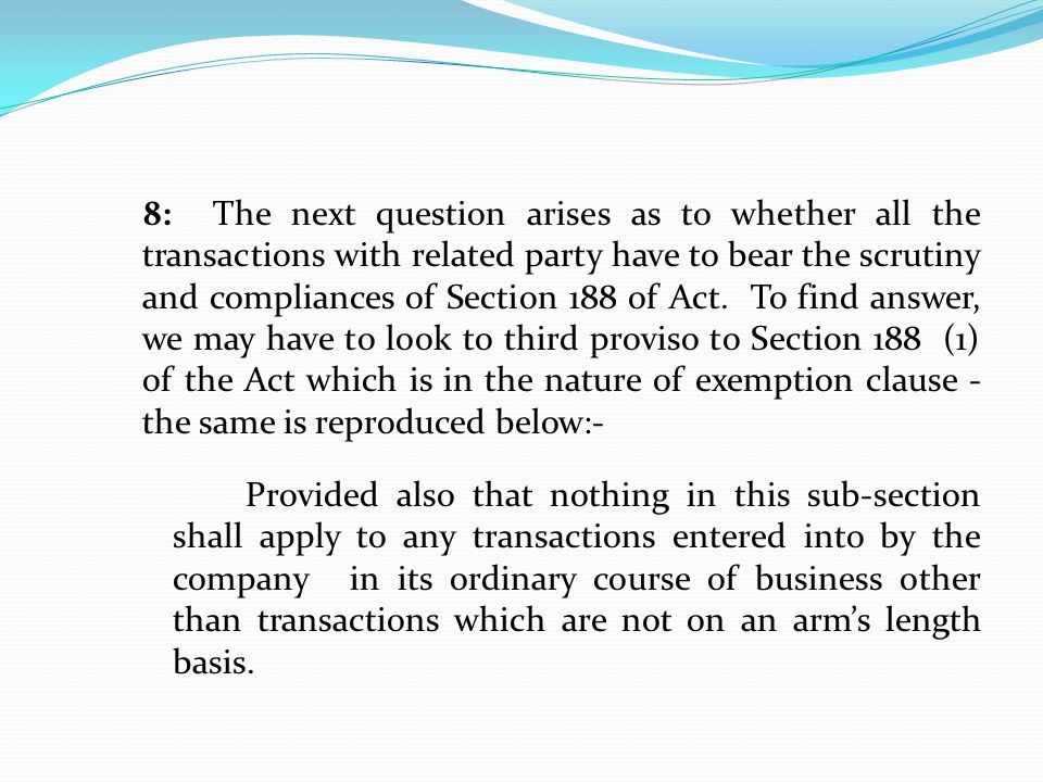 8: The next question arises as to whether all the transactions with related party have to bear the scrutiny and compliances of Section 188 of Act.